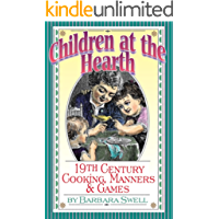 Children at the Hearth: 19th Century Cooking, Manners & Games