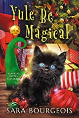 Yule Be Magical (Familiar Kitten Mysteries Book 8) Kindle Edition