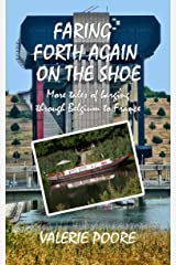 Faring Forth Again on the Shoe: More tales of Barging through Belgium to France Kindle Edition