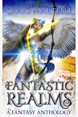 Fantastic Realms: A Fantasy Anthology Kindle Edition