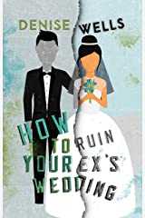 How To Ruin Your Ex's Wedding: A Romantic Comedy Kindle Edition
