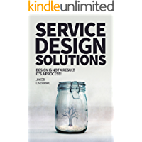 Service Design Solutions: Design is not a result, it's a process! (Progressive Design Book 2)
