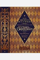 Les archives de la magie. Les animaux fantastiques: Les crimes de Grindelwald: Dans les coulisses du film (Fantastic Beasts) (French Edition) Paperback