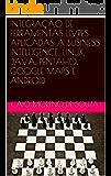 INTEGRAÇÃO DE FERRAMENTAS LIVRES APLICADAS A BUSINESS INTELLIGENCE: LINUX, JAVA, PENTAHO, GOOGLE MAPS E ANDROID.