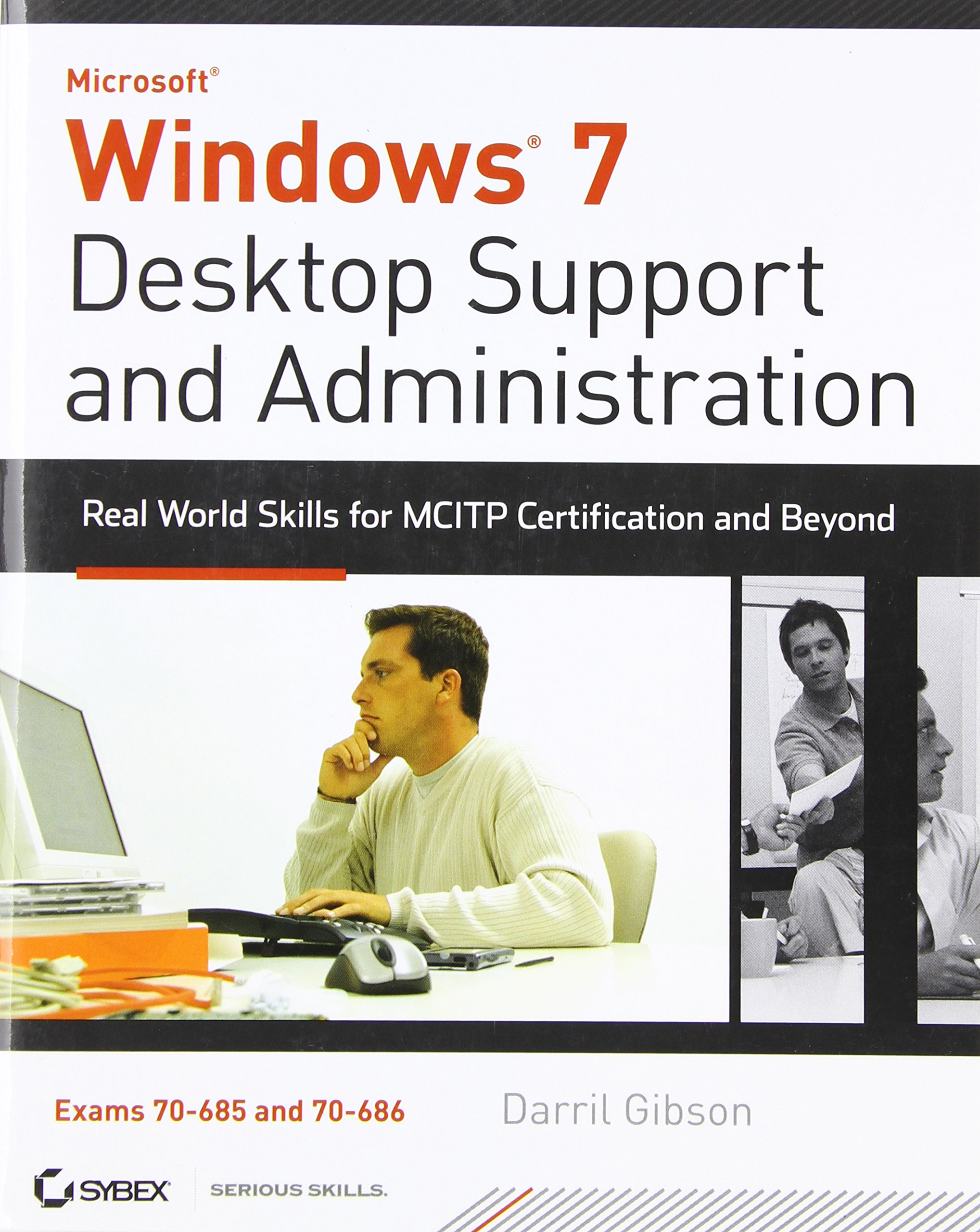 Windows 7 Desktop Support And Administration Real World Skills For