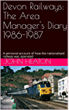 Devon Railways: The Area Manager's Diary 1986-1987: A personal account of how the nationalised railway was operated (Devon Railways Volume 1)
