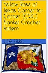 Yellow Rose of Texas Corner-to-Corner (C2C) Blanket Crochet Pattern Kindle Edition