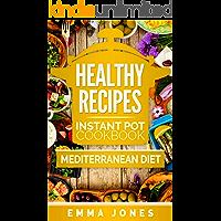Healthy Recipes: 2 Manuscripts- Instant Pot Cookbook And Mediterranean diet (Instant Pot, pressure cooker, Mediterranean diet)