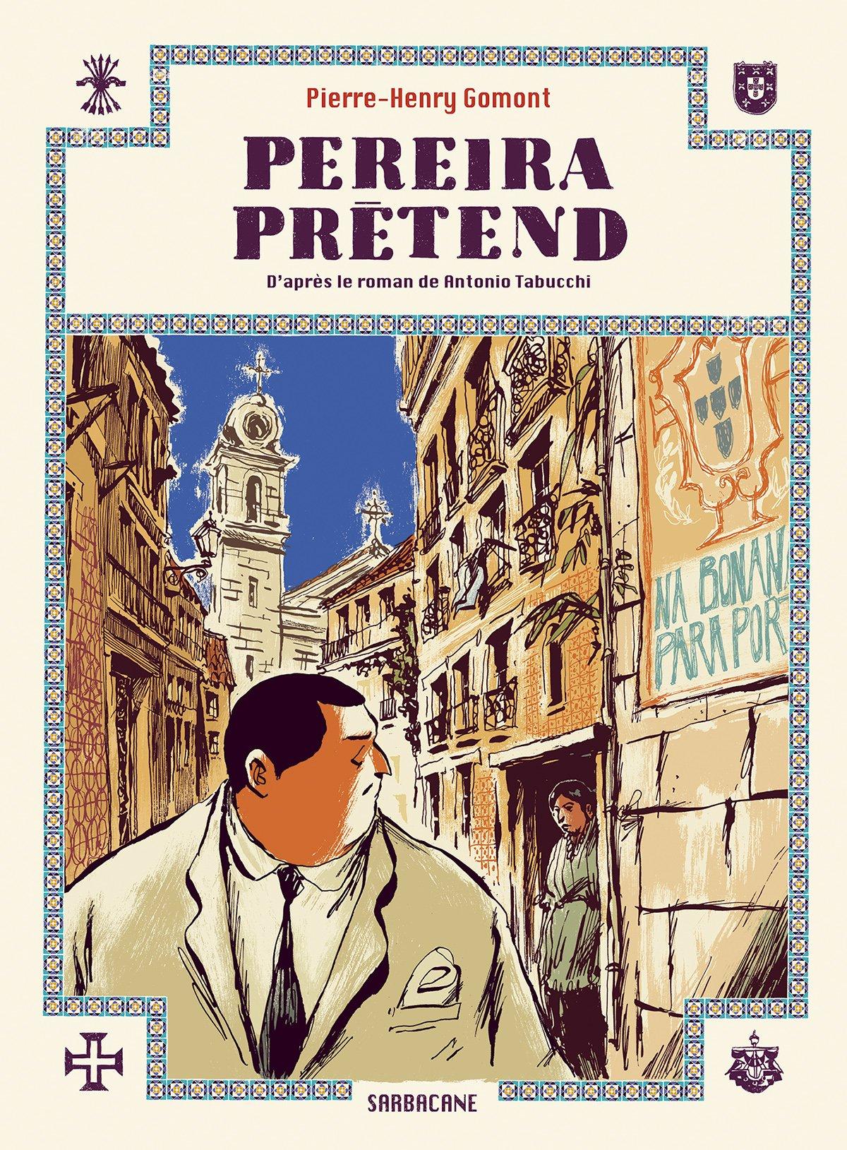 Pereira prétend Album – 3 septembre 2016 Pierre-Henry Gomont Antonio Tabucchi Editions Sarbacane 2848659149