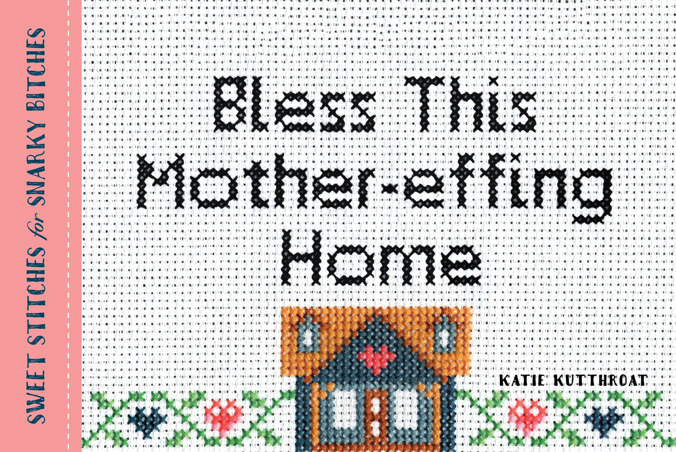 Bless This Mother-effing Home: Sweet Stitches for Snarky Bitches pdf epub