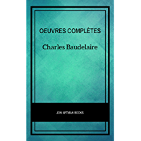 Charles Baudelaire: Oeuvres Complètes (French Edition)
