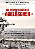 """Sie nannten mich den """"Auslöscher"""": Die Autobiografie eines der besten Scharfschützen der US-Armee (German Edition)"""