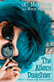 The Alien's Daughter (Tales of a Teenage Alien Human Hybrid Book 1)