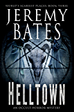 Helltown: An occult-horror mystery (World's Scariest Places Book 3)