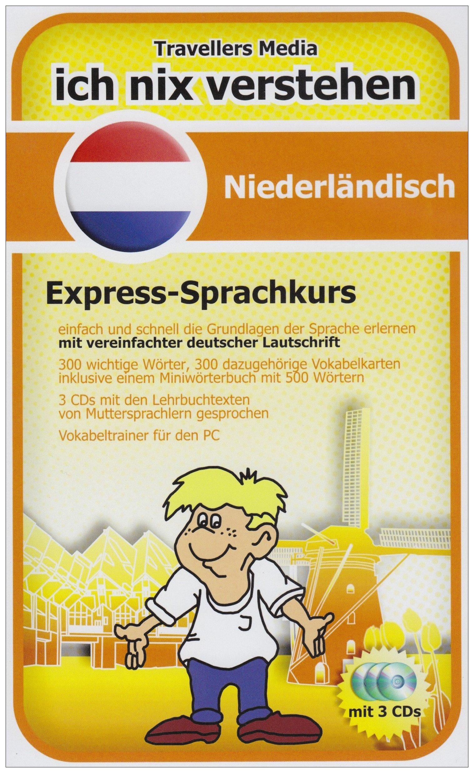 Ich Nix Verstehen   Niederländisch Express Sprachkurs Niederländisch Lernen   Leicht Gemacht  Mit Vereinfachter Angepaßter Deutscher Lautschrift   ... Und Einem Vokabeltrainer Für Den PC.