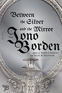 Between the Silver and the Mirror