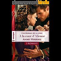 Intégrale Série ''A la cour d'Aliénor'' : Séduite malgré elle - L'honneur d'un chevalier - L'épée et la rose (Les Historiques)