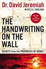 The Handwriting on the Wall: Secrets from the Prophecies of Daniel Kindle Edition