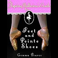 Ballet Feet & Pointe Shoes (An Aspiring Ballerina's Guide To... Book 1) book cover