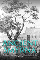 Ancient Smyrna: The History and Legacy of the Influential Greek City in Anatolia Kindle Edition