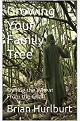 Growing Your Family Tree: Sorting the Wheat from the Chaff Kindle Edition