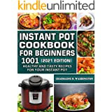 Instant Pot Cookbook for Beginners (2021 Edition): 1001 Healthy and Tasty Recipes for your Instant Pot