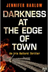 Darkness at the Edge of Town: An Iris Ballard Thriller Kindle Edition