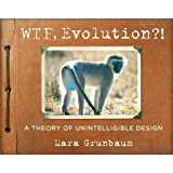 WTF, Evolution?!: A Theory of Unintelligible Design (English Edition)