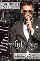 Irrefutable (Eternity Series Book 2) Kindle Edition