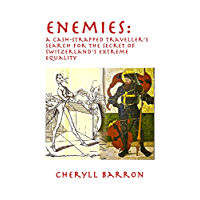 Enemies: a cash-strapped traveller's search for the secret of Switzerland's extreme equality (The Little Country that Could, Book 1)