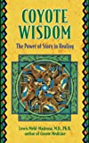 Coyote Wisdom: The Power of Story in Healing: Healing Power in Native American Stories