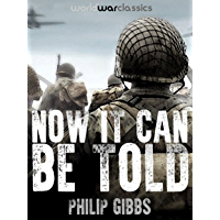 Now It Can Be Told (World War Classics Presents) (English Edition)