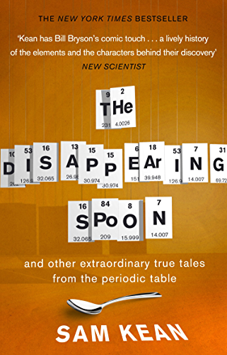 The Disappearing Spoon...and other true tales from the Periodic Table: and other true tales from the Periodic Table