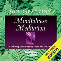 Mindfulness Meditation: Cultivating the Wisdom of Your Body and Mind
