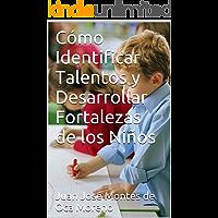 Cómo Identificar Talentos y Desarrollar Fortalezas de los Niños