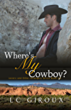 Where's My Cowboy? (M/M Contemporary Cowboy Romance) (Lovers and Other Strangers Book 6)