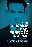 O homem mais perigoso do país: Biografia de Filinto Müller