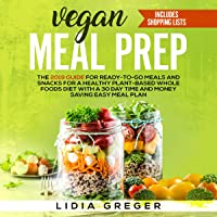 Vegan Meal Prep: The 2019 Guide for Ready-to-Go Meals and Snacks for a Healthy Plant-based Whole Foods Diet with a 30…