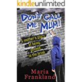 Don't Call Me Mum!: A thought-provoking page turner about an out of control son