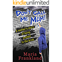 Don't Call Me Mum: A thought-provoking true story about an out of control son
