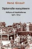 Diplomatie européenne : Nations et impérialisme 1871-1914 : Histoires des relations internationales contemporaines, Tome 1