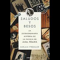 Saludos y besos: La extraordinaria historia de la familia de Ana Frank (Spanish Edition)