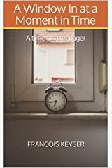 A Window In at a Moment in Time: A time of a teenager Kindle Edition
