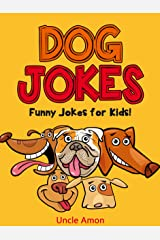 Dog Jokes: Funny Jokes for Kids Kindle Edition