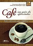 CAFÉ - UM GUIA DO APRECIADOR