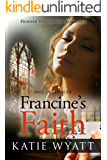 Mail Order Bride: Francine's Faith: Inspirational Historical Western (Pioneer Wilderness Romance series Book 21)