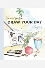 Draw Your Day: An Inspiring Guide to Keeping a Sketch Journal Kindle Edition