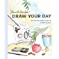 Draw Your Day: An Inspiring Guide to Keeping a Sketch Journal