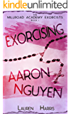 Exorcising Aaron Nguyen: Paranormal/Mystery (The Millroad Academy Exorcists Book 1)