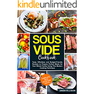 Sous Vide Cookbook: Tasty, Effortless and Budget-Friendly Recipes to Prepare Perfect Meals for Your Whole Family Using…